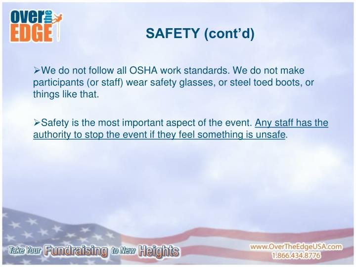 We do not follow all OSHA work standards. We do not make participants (or staff) wear safety glasses, or steel toed boots, or things like that.