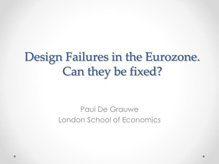 design failures in the eurozone can they be fixed n.