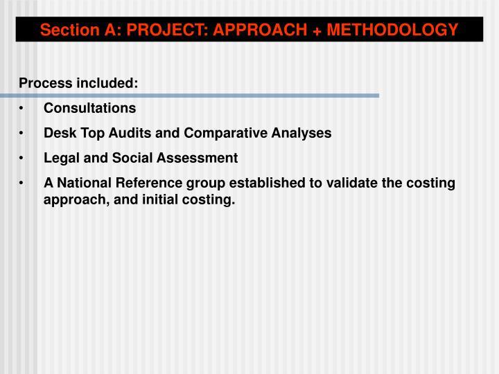 Section A: PROJECT: APPROACH + METHODOLOGY