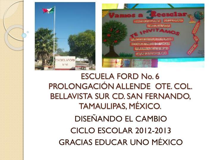 Escuela ford no 6 prolongaci n allende ote col bellavista sur cd san fernando tamaulipas m xico
