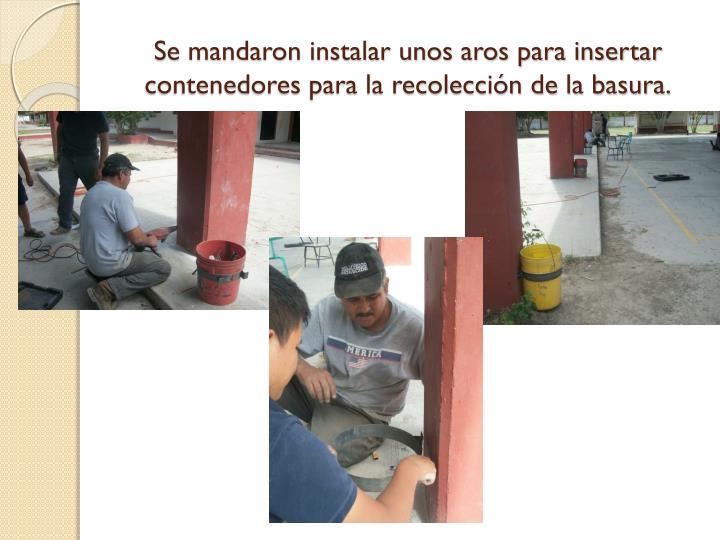 Se mandaron instalar unos aros para insertar contenedores para la recolección de la basura.
