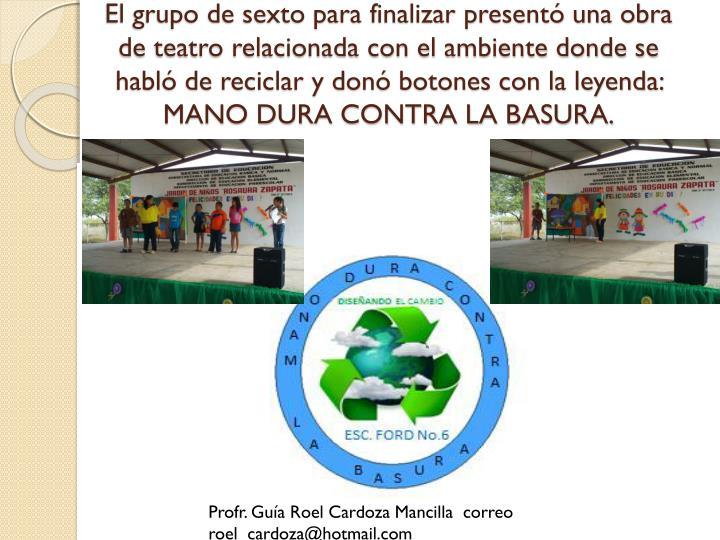 El grupo de sexto para finalizar presentó una obra de teatro relacionada con el ambiente donde se habló de reciclar y donó botones con la leyenda: MANO DURA CONTRA LA BASURA.