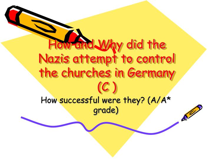 how and why did the nazis attempt to control the churches in germany c n.