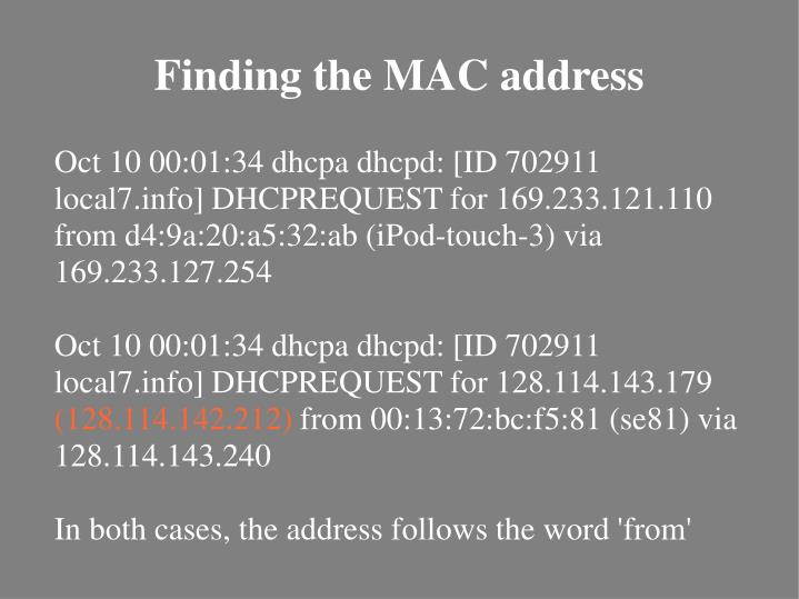 Oct 10 00:01:34 dhcpa dhcpd: [ID 702911 local7.info] DHCPREQUEST for 169.233.121.110 from d4:9a:20:a5:32:ab (iPod-touch-3) via 169.233.127.254