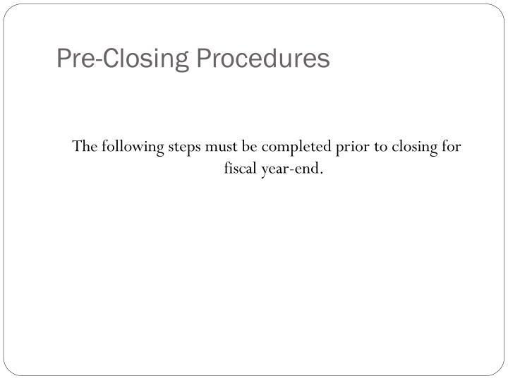 Pre closing procedures