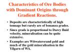 characteristics of ore bodies with dominant origins through gradient reactions