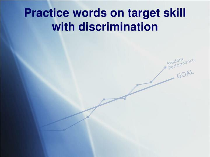 Practice words on target skill with discrimination