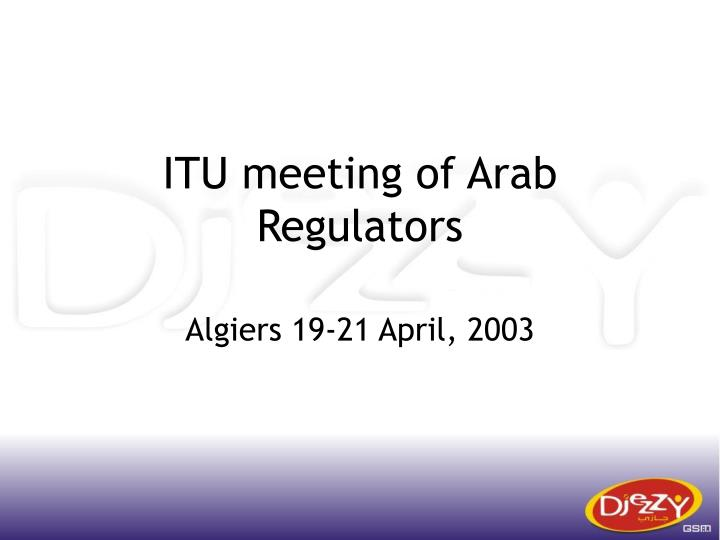 Itu meeting of arab regulators