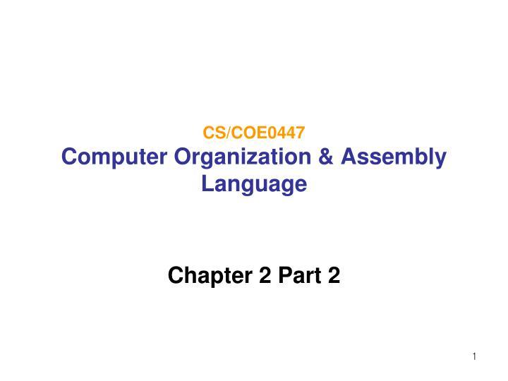 Cs coe0447 computer organization assembly language