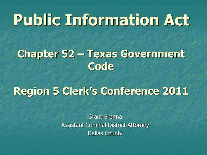 Public information act chapter 52 texas government code region 5 clerk s conference 2011