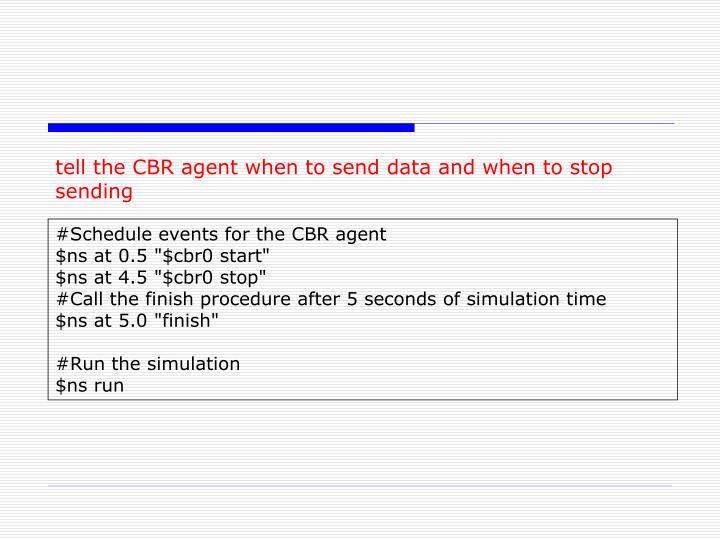 tell the CBR agent when to send data and when to stop sending
