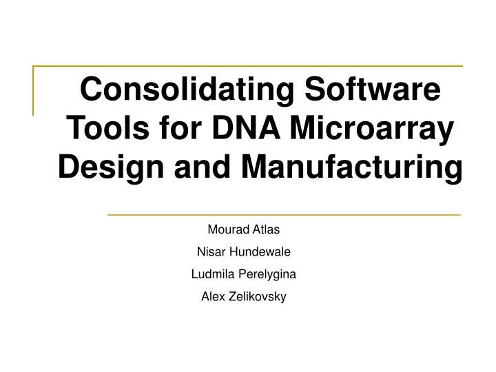 consolidating software tools for dna microarray design and manufacturing n.