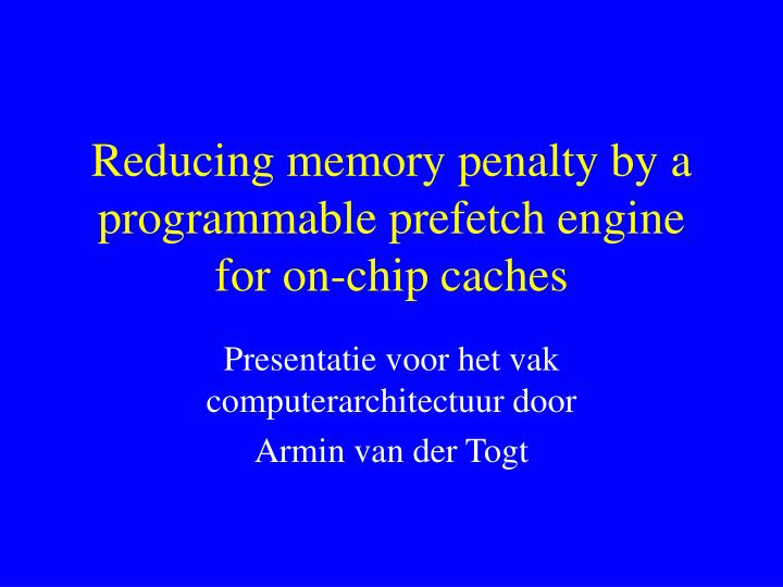 reducing memory penalty by a programmable prefetch engine for on chip caches