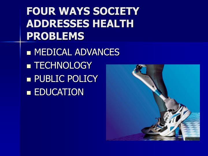 FOUR WAYS SOCIETY ADDRESSES HEALTH PROBLEMS
