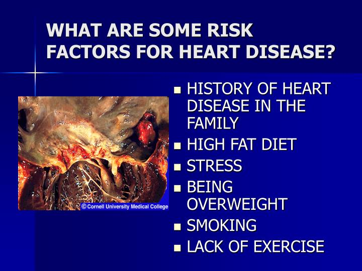 WHAT ARE SOME RISK FACTORS FOR HEART DISEASE?