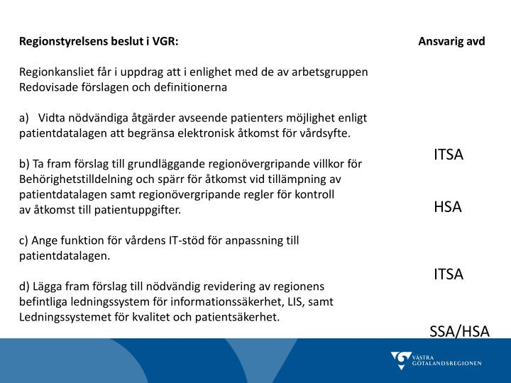 Regionstyrelsens beslut i VGR:                                                                                  Ansvarig avd