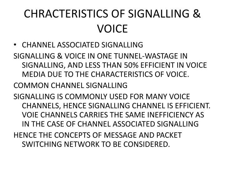 CHRACTERISTICS OF SIGNALLING & VOICE