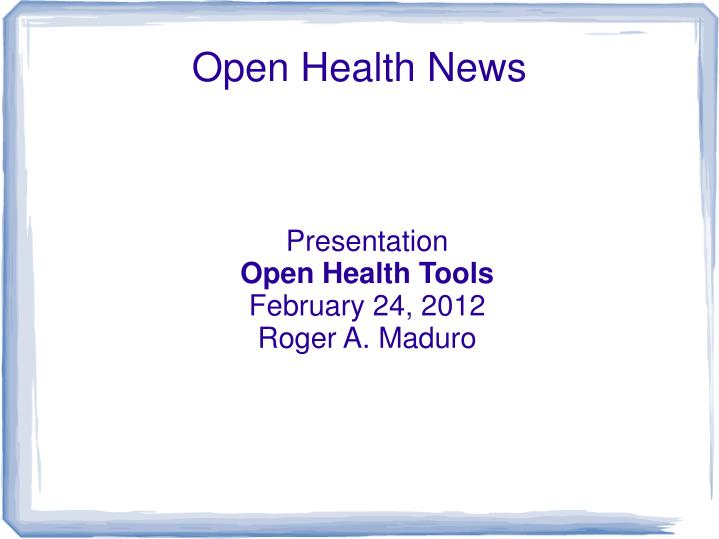 Presentation open health tools february 24 2012 roger a maduro