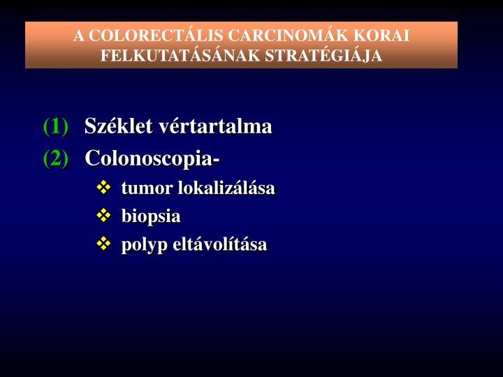 A COLORECTÁLIS CARCINOMÁK KORAI FELKUTATÁSÁNAK STRATÉGIÁJA