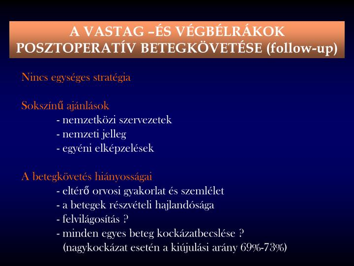 A VASTAG –ÉS VÉGBÉLRÁKOK POSZTOPERATÍV BETEGKÖVETÉSE (follow-up)