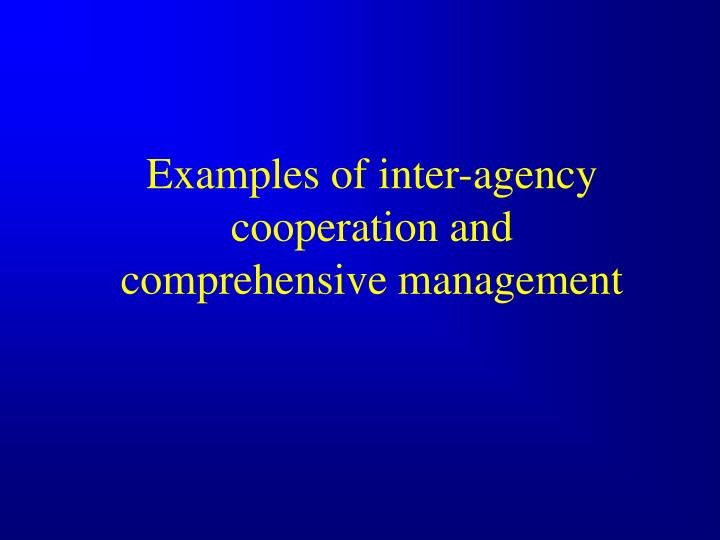 Examples of inter-agency cooperation and comprehensive management