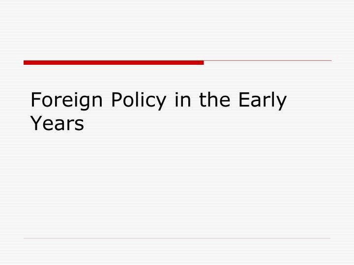Foreign policy in the early years