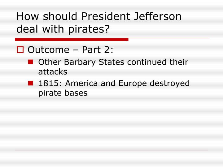 How should President Jefferson deal with pirates?