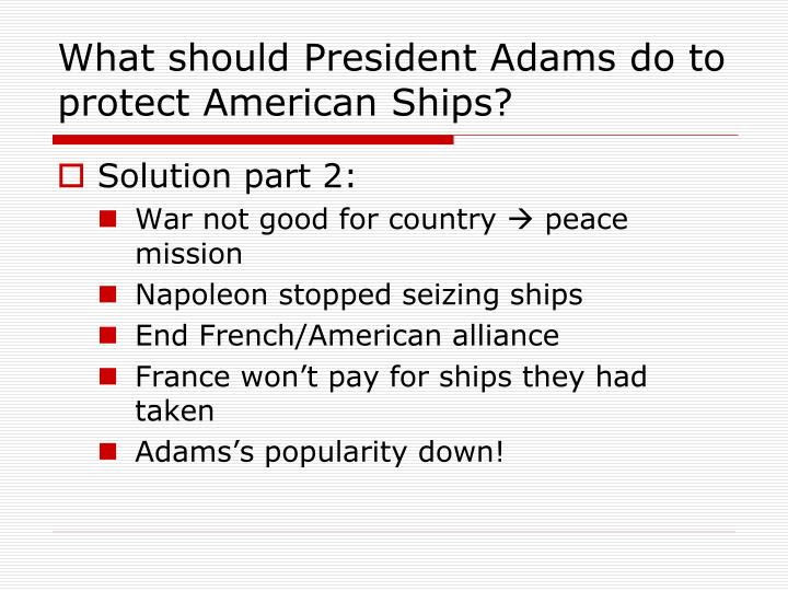 What should President Adams do to protect American Ships?