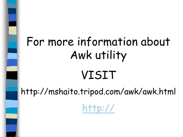 For more information about Awk utility