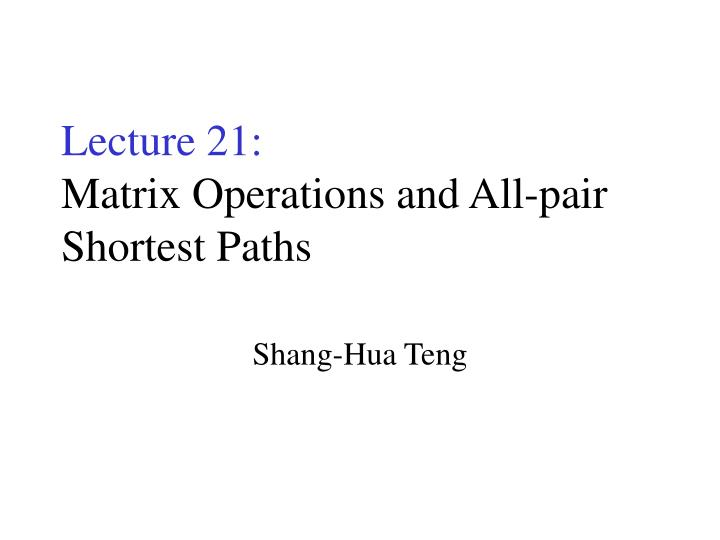 lecture 21 matrix operations and all pair shortest paths n.