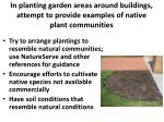 in planting garden areas around buildings attempt to provide examples of native plant communities