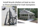 install bicycle shelters at least as nice as those provided for trash dumpsters