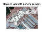 replace lots with parking garages