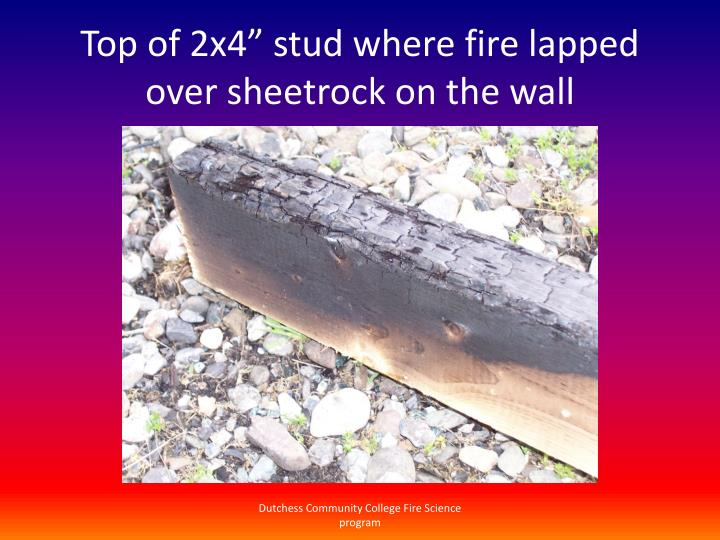 """Top of 2x4"""" stud where fire lapped over sheetrock on the wall"""