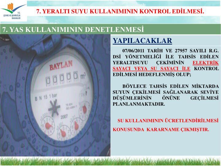 7. YERALTI SUYU KULLANIMININ KONTROL EDİLMESİ.