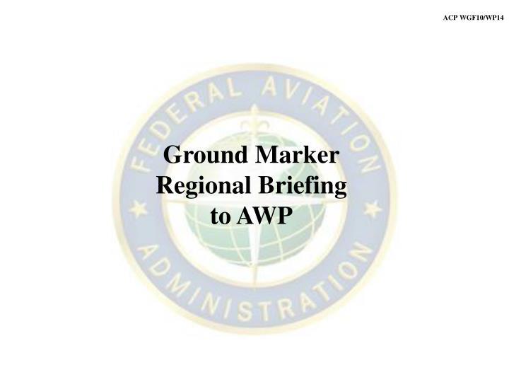 ground marker regional briefing to awp n.