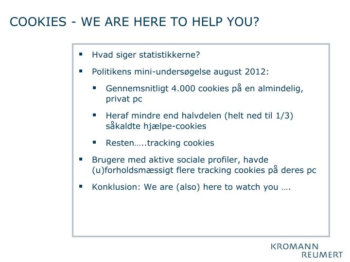COOKIES - WE ARE HERE TO HELP YOU?