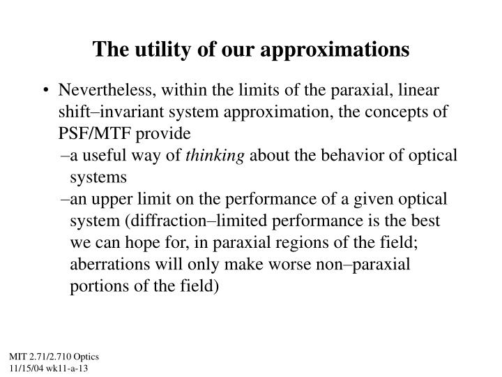 The utility of our approximations