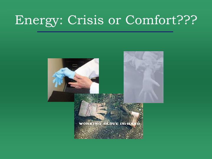 Energy: Crisis or Comfort???