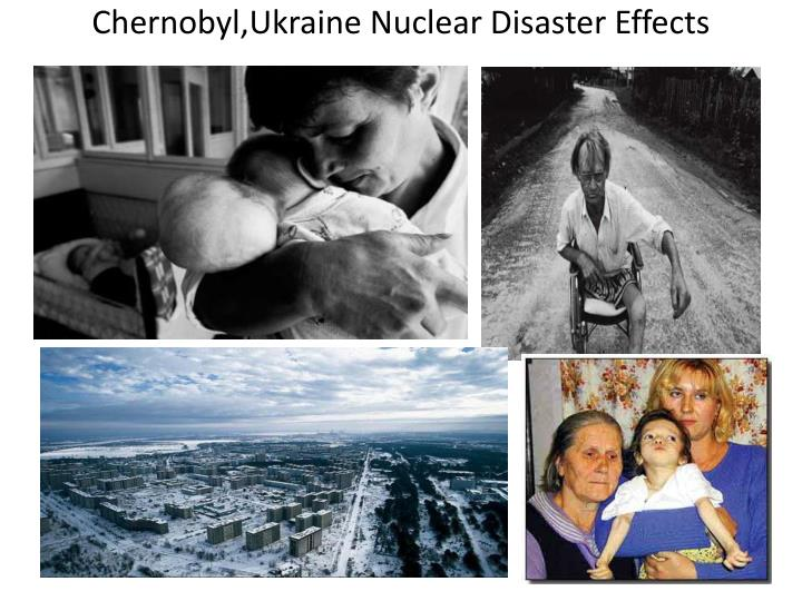 Chernobyl,Ukraine Nuclear Disaster Effects