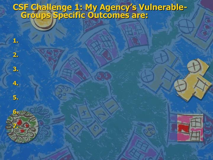 CSF Challenge 1: My Agency's Vulnerable- Groups Specific Outcomes are: