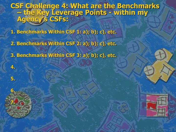 CSF Challenge 4: What are the Benchmarks – the Key Leverage Points - within my Agency's CSFs: