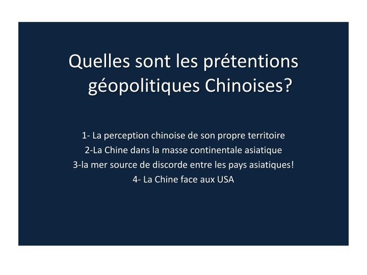 Quelles sont les prétentions géopolitiques Chinoises?