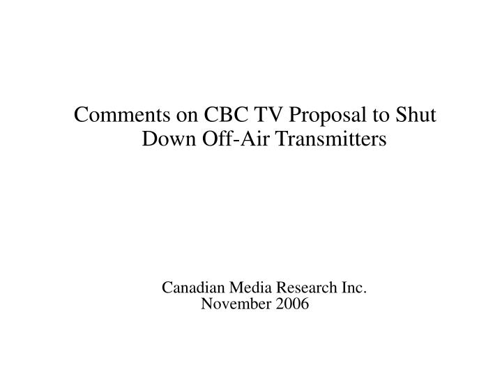 Comments on CBC TV Proposal to Shut Down Off-Air Transmitters