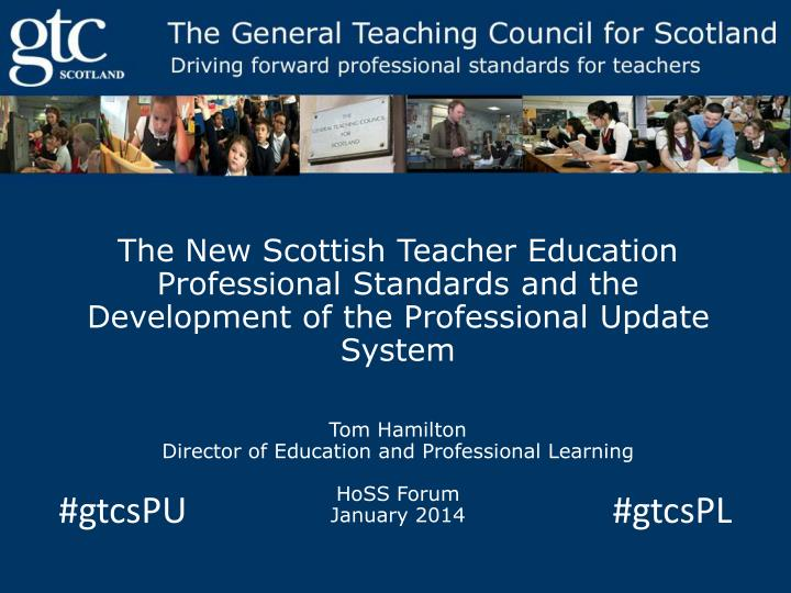 The New Scottish Teacher Education Professional Standards and the Development of the Professional Up...
