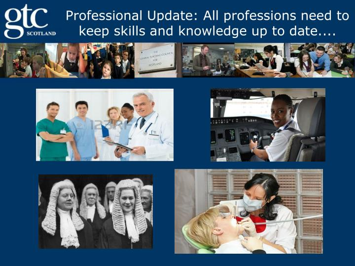 Professional Update: All professions need to keep skills and knowledge up to date....