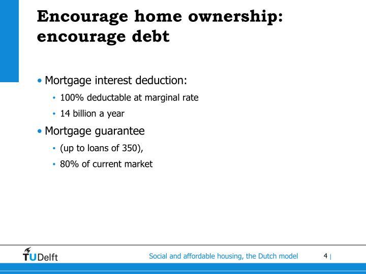 Encourage home ownership: encourage debt