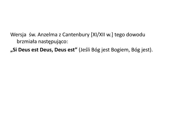 Wersja  św. Anzelma z Cantenbury [XI/XII w.] tego dowodu brzmiała następująco: