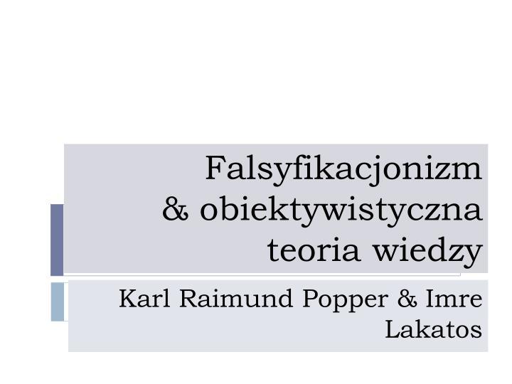 falsyfikacjonizm obiektywistyczna teoria wiedzy n.