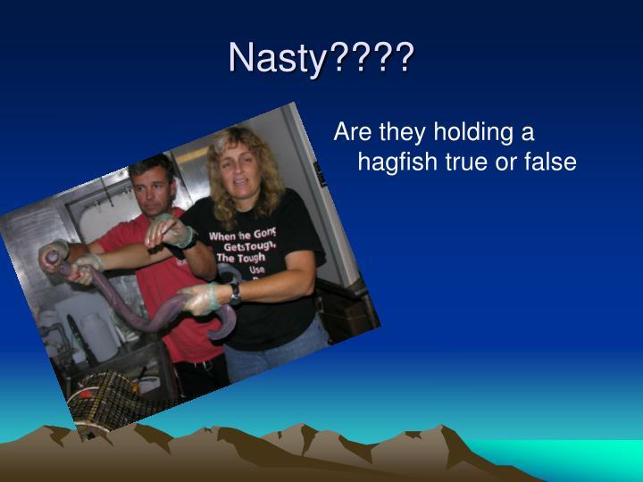 Nasty????